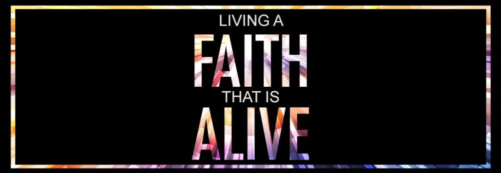 Living a Faith that is Alive