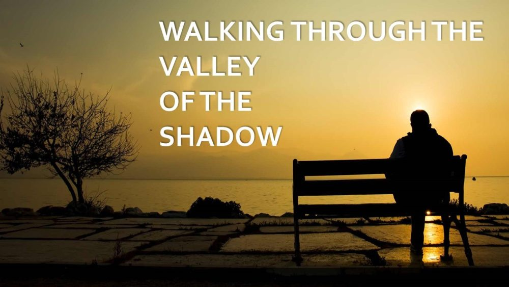 Walking Through the Valley of the Shadow